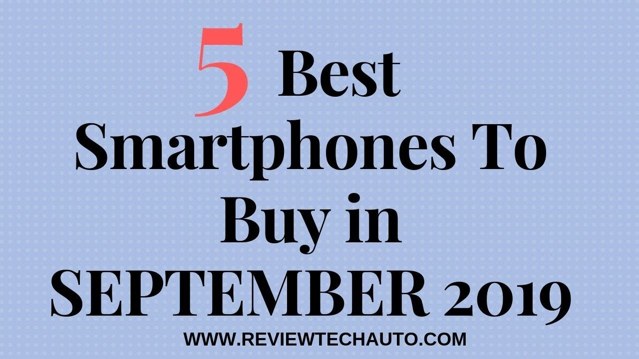 Best Smartphones To Buy in SEPTEMBER 2019